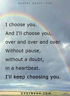 """Love Quotes """"I choose you. And I'll choose you, over and over and over. Without pause, without a doubt, in a heartbeat. I'll keep choosing you. Love Quotes For Him Romantic, Beautiful Love Quotes, Love Me Quotes, Love Yourself Quotes, Cute Quotes, Words Quotes, Qoutes, Sayings, I Choose You Quotes"""