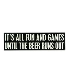 Except wine instead of beer. Primitives by Kathy Fun & Games Box Sign Beer Memes, Beer Quotes, Beer Humor, Funny Quotes, Games Box, Fun Games, Beer Signs, Beer Lovers, Funny Signs