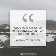 God's looking for relationship. God wants us to ask questions and to talk things out with Him more than he wants us to reach a certain arrival point by a certain time. #slowyourroll #youllgetthere #relationshipfirst #thejourney #ortheprocess #eitherway #enjoytheperson #youllgetthere #moralrevolution