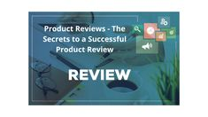 Product Reviews - The Secrets to a Successful Product Review