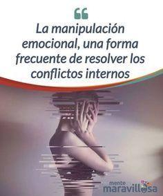 La manipulación emocional, una forma frecuente de resolver los conflictos internos Estarás más que #acostumbrado a haber oído hablar de la #manipulación emocional, de sus maneras de aparecer en escena y de las #víctimas que deja esta lacra... #Psicología