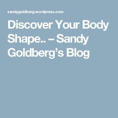 Discover Your Body Shape.. – Sandy Goldberg's Blog