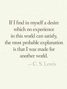 Maybe we don't all belong here. But even if we can't travel from world to world, we can make reality as close to that as possible - the way it's supposed to be.  Quote by C. S. Lewis