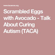 Scrambled Eggs with Avocado - Talk About Curing Autism (TACA)