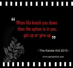 The option is in you!  My fav line from The Karate Kid 2010.  Life inspiration. Movie quotes