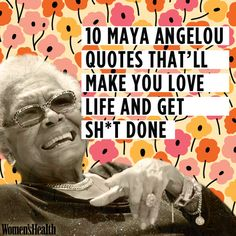 10+Maya+Angelou+Quotes+That'll+Make+You+Love+Life+and+Get+Sh*t+Done