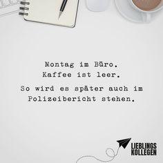 Visual Statements®️ Montag im Büro. Kaffee ist leer. So wird es später im Polizeibericht stehen. Sprüche / Zitate / Quotes / Lieblingskollegen / Office / arbeiten / Kollegen / Chef / lustig / Alltag / Büro