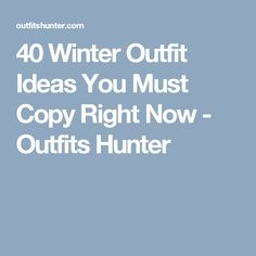 40 Winter Outfit Ideas You Must Copy Right Now - Outfits Hunter