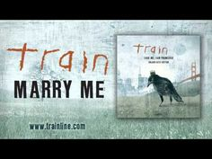 "TRAIN - ""MARRY ME "" Together can never be close enough for me  Feel like I am close enough to you  You wear white and I'll wear out the words I love you  And you're beautiful Marry Me  Today and every day  Marry Me  If I ever get the nerve to say  Hello in this cafe  Say you will."""