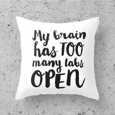 My Brain Has Too Many Tabs Open - 18 x 18 Throw Pillow Cover This item ships from the States and not the UK. Please bear that in mind when Funny Throw Pillows, Cute Pillows, Dream Bedroom, Room Decor Bedroom, Bedroom Ideas, My New Room, My Room, Funny Relatable Memes, Funny Quotes