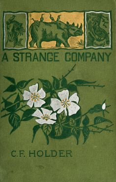 A Strange Company, Wonder-wings, Mullingongs, Colossi, etc. by Charles Frederick Holder, Boston: D. Lothrop Company 1888