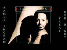 ▶ James Ingram - Treat Her Right 1993 - YouTube.He has such a lovely, smooth voice.