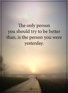 The only person you should try to be better than, is the person you were yesterday.  #powerofpositivity #positivewords  #positivethinking #inspirationalquote #motivationalquotes #quotes #life #love #hope #faith #respect try #yesterday #better #movingforward