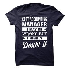 Cost Accounting Manager I May Be Wrong But I Highly Doubt It T Shirt, Hoodie…
