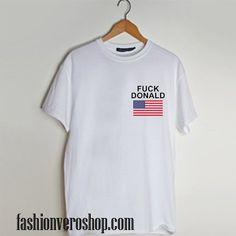 Fuck Donald Trump T shirt