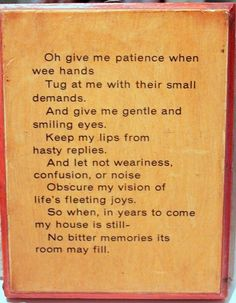 Be more patient. I need this on a plaque next to my bathroom mirror so I remember it each morning!
