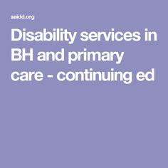 Disability services in BH and primary care - continuing ed