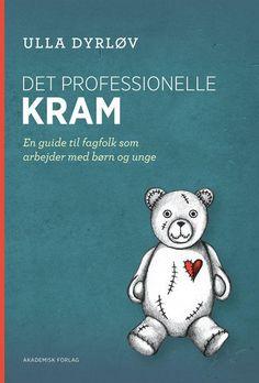 Det professionelle kram - En guide til fagfolk som arbejder med børn og unge - 9788750044765 - Bog af Ulla Dyrløv
