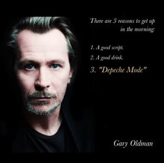 """Depeche Mode is a reason to get up in the morning"" Gary Oldman #DepecheMode #Viewsical"