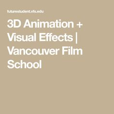 3D Animation + Visual Effects | Vancouver Film School
