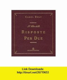 Il libro delle risposte per due (9788845412912) Carol Bolt , ISBN-10: 8845412911  , ISBN-13: 978-8845412912 ,  , tutorials , pdf , ebook , torrent , downloads , rapidshare , filesonic , hotfile , megaupload , fileserve