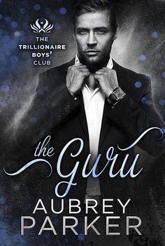 The Guru  Aubrey Parker (Trillionaire Boys' Club, #5) Publication date: April 3rd 2017 Genres: New Adult, Romance