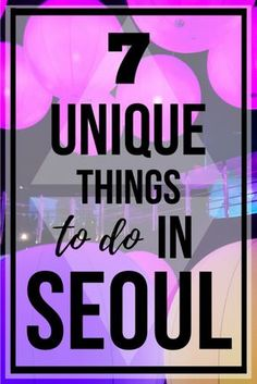 KOREA TRAVEL・7 Unique Things to do in Seoul