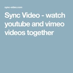 Sync Video - watch youtube and vimeo videos together