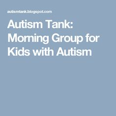 Autism Tank: Morning Group for Kids with Autism