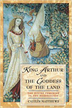 King Arthur and the Goddess of the Land: The Divine Feminine in the Mabinogion: Caitlin Matthews, Caitlín Matthews: 9780892819218: Amazon.co...