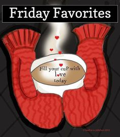 FRIDAY FAVORITES....LOVE EDITION