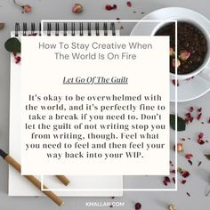 Let go of the guilt. Taken from the #blog post, How To Stay Creative When The World Is On Fire. #wednesdaywisdom #writers #writingcommunity #writingtruths #writingtips #writersofinstagram #authorsofinstagram #writerscafe #writingproblems #writingadvice Novels For Beginners, Outlining A Novel, Writing Problems, Novel Characters, Writer Tips, Writing Advice, Marketing Plan, Writers, Letting Go
