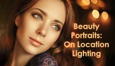 Secrets to Crafting Top-Quality Beauty Portraits: On Location Lighting - #photography #phototips #portraits