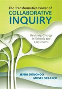 The transformative power of collaborative inquiry: Realizing change in schools and classrooms (2016). by Jenni Donohoo & Moses Velasco Program Evaluation, Professional Learning Communities, Ministry Of Education, Agent Of Change, Learning To Be, Leadership, Schools, Classroom, Teaching