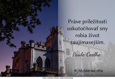 Práve príležitosti uskutočňovať sny robia život zaujímavejším.Paulo Coelho