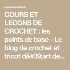 COURS ET LECONS DE CROCHET : les points de base - Le blog de crochet et tricot d'art de Suzelle Crochet 101 Learning, Tricot D'art, Le Point, Points, Math Equations, Blog, Couture, Diy, Origami