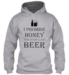 I Promise, this is my last beer. | Teespring