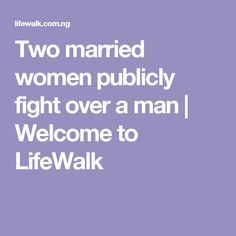 Two married women publicly fight over a man | Welcome to LifeWalk