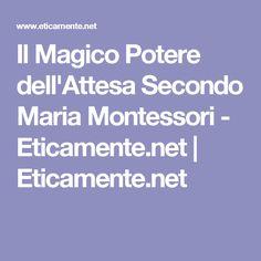 Il Magico Potere dell'Attesa Secondo Maria Montessori - Eticamente.net   Eticamente.net