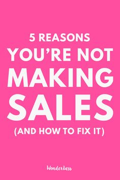 5 Reasons You're not making sales, and how to fix it. For bloggers and entrepreneurs who are struggling to make sales online! — Wonderlass