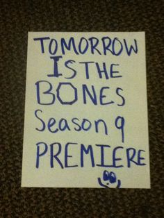 The Bones Season 9 Premiere is Tomorrow, September 16th, 2013!!!!!!! We Bone Heads are ready!!!!! I can't wait to see Booth and Brennan again. I hope their engagement is not fully broken because of Palent :( Booth kill Palent so you and the women of your life can have a great one with your daughter :D Kill Palent!!!! :D ***Comment with your opinions on the Bones Season 9 Premiere!!!! :D***