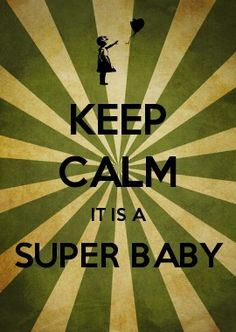 KEEP CALM it is a super baby