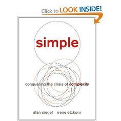 Simple: Conquering the Crisis of Complexity: Alan Siegel, Irene Etzkorn: 9781455509669: Amazon.com: Books