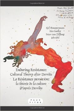 Sjef Houppermans, Rico Sneller, Peter Van Zilfhout (editors), Enduring Resistance. Cultural Theory After Derrida