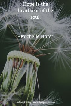 Hope is the heartbeat of the soul.   -Michelle Horst #quote #MichelleHorst #hope #heartbeat #soul