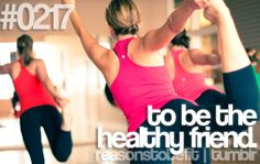 Reasons to be fit... to be the healthy friend