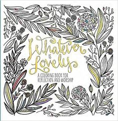 Whatever Is Lovely: A Coloring Book for Reflection and Worship: WaterBrook Press: 9781601429285: Amazon.com: Books
