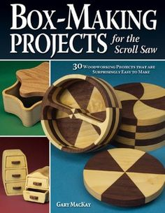 Box-making Projects For The Scroll Saw: 30 Woodworking Projects That Are…