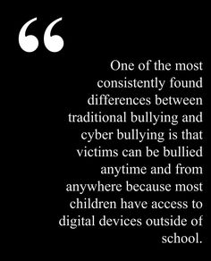 Thesis Statement: Cyberbullying is not like traditional bullying, it is…