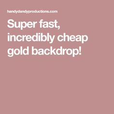 Super fast, incredibly cheap gold backdrop!